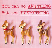 You can do ANYTHING. But not EVERYTHING. Bambi version by Zoe Power