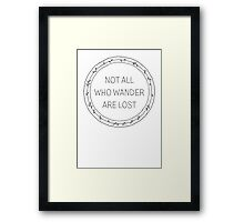 Not all who wander are lost Framed Print