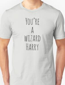 You're a wizard Harry Unisex T-Shirt