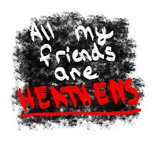 All My Friends Are Heathens Photographic Print