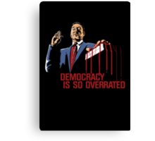 Democracy Is So Overrated (Dark Blood) Canvas Print