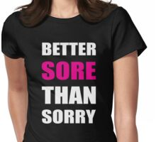 better sore than sorry - inspirational workout Womens Fitted T-Shirt
