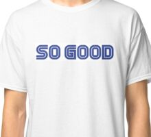 So Good Classic T-Shirt