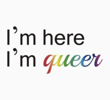 """""""I'm Here I'm Queer"""" T Shirt by Jessi Morris"""
