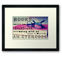 Books are Hard-Bound Drugs Quote Hipster Art- Glasses, Books, Nerd, Geek Quotes  Framed Print