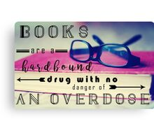 Books are Hard-Bound Drugs Quote Hipster Art- Glasses, Books, Nerd, Geek Quotes  Canvas Print
