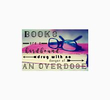 Books are Hard-Bound Drugs Quote Hipster Art- Glasses, Books, Nerd, Geek Quotes  Unisex T-Shirt