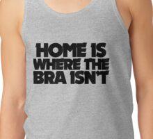 Home is where the bra isn't Tank Top