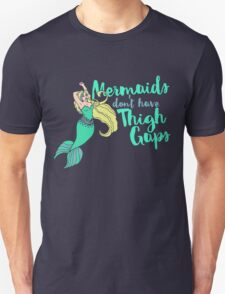 Mermaids don't have thigh gaps  Unisex T-Shirt
