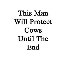 This Man Will Protect Cows Until The End  Photographic Print