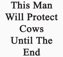 This Man Will Protect Cows Until The End  by supernova23