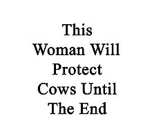 This Woman Will Protect Cows Until The End  Photographic Print