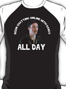 Napoleon, don't be jealous that I've been chatting online with babes all day - Kip Dynamite T-Shirt