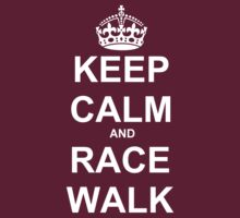 Keep Calm and Race Walk (White) by WeRaceTogether
