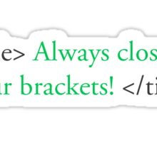 Always Close Your Brackets Sticker