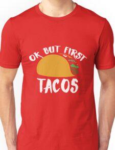 OK but first TACOS Unisex T-Shirt