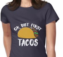 OK but first TACOS Womens Fitted T-Shirt