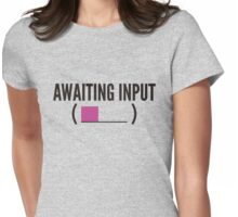 awaiting input Womens Fitted T-Shirt