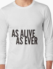 as alive as ever Long Sleeve T-Shirt