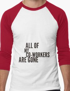 all my co-workers are gone Men's Baseball ¾ T-Shirt