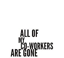 all my co-workers are gone Photographic Print