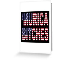 'Murica Bitches Greeting Card