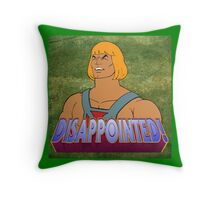 He-Man is DISAPPOINTED! Throw Pillow