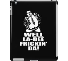 WELL LA-DEE FRICKIN' DA! CHRIS FARLEY iPad Case/Skin