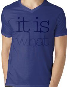 it is what it is. Mens V-Neck T-Shirt