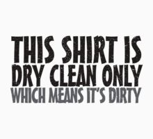 This shirt is dry clean only which means it's dirty Kids Clothes