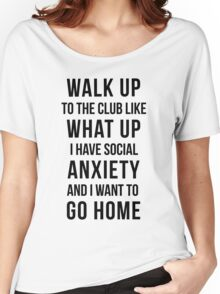 Walk up to the club like what up..... Women's Relaxed Fit T-Shirt