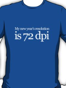 My new year's resolution is 72 dpi T-Shirt