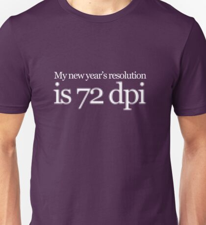 My new year's resolution is 72 dpi Unisex T-Shirt