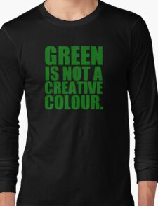 GREEN IS NOT A CREATIVE COLOR. Long Sleeve T-Shirt