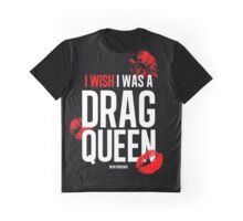I wish I was a drag queen Graphic T-Shirt