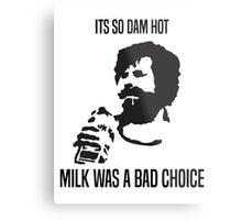 Milk was a bad choice Metal Print