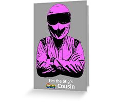 I'm The Stig's Gay Cousin Greeting Card