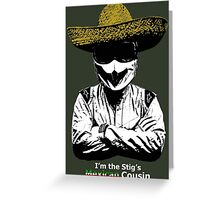 I'm The Stig's Mexican Cousin Greeting Card