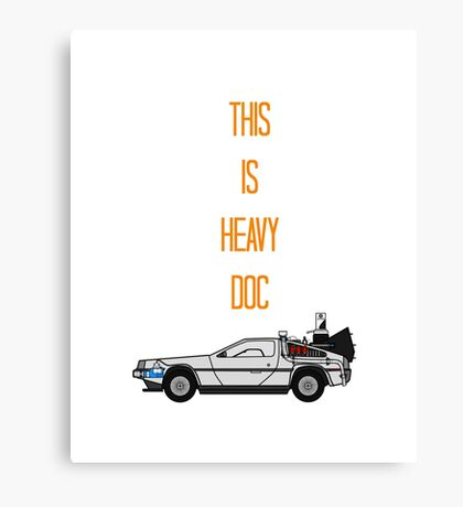 This is heavy Doc Canvas Print