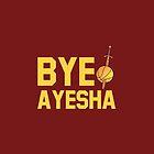 BYE AYESHA by MAHENA