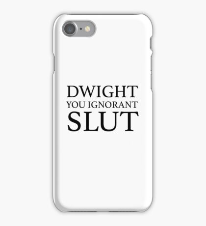 Dwight you ignorant slut iPhone Case/Skin
