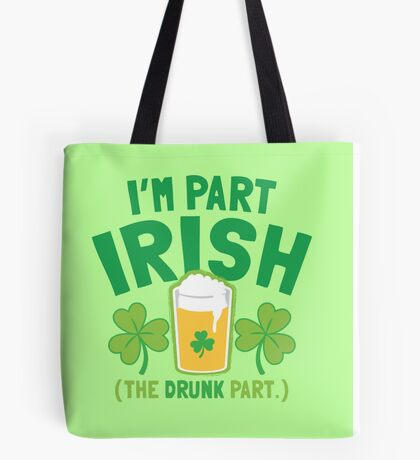 I'm part irish (the DRUNK part) Tote Bag