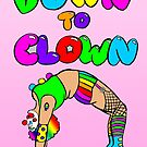 Down To Clown by Tatiana  Gill