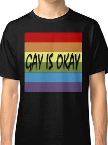 Gay Is Okay  Classic T-Shirt