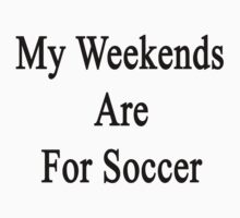 My Weekends Are For Soccer by supernova23