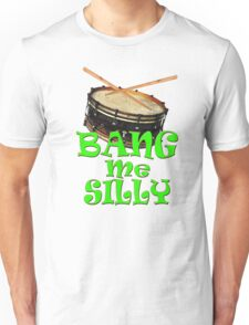 BANG ME SILLY Unisex T-Shirt