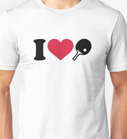 I love Ping Pong table tennis Unisex T-Shirt