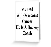 My Dad Will Overcome Cancer He Is A Hockey Coach  Greeting Card