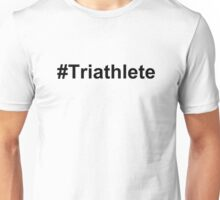 #Triathlete Unisex T-Shirt