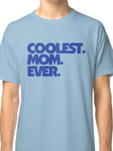 Coolest mom ever Classic T-Shirt